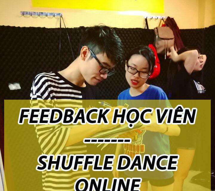 FEEDBACK CỦA CÁC HỌC VIÊN KHÓA HỌC SHUFFLE DANCE ONLINE